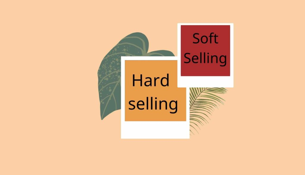 Hard selling soft selling